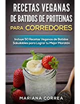 RECETAS VEGANAS DE BATIDOS De PROTEINAS PARA CORREDORES: Incluye 50 Recetas Veganas De Batidos Saludables Para Lograr Tu Mejor Maraton