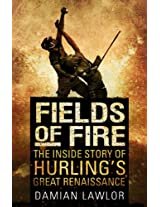 Fields of Fire: The Inside Story of Hurling's Great Renaissance