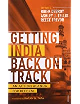 Getting India Back on Track: An Action Agenda for Reform by Bibek Debroy, Ashley J. Tellis and Reece Trevor
