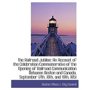 【クリックで詳細表示】The Railroad Jubilee: An Account of the Celebration Commemorative of the Opening of Railroad Communi: Boston (Mass.). City Council: 洋書