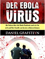 Der Ebola Virus: Alle Fakten über die Ebolapandemie und wie Sie sich und Ihre Familie am besten schützen können (Prepping - Wie auch Sie zum Prepper werden können) (German Edition)