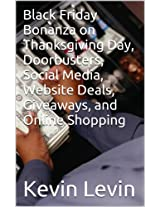 Black Friday Bonanza on Thanksgiving Day, Doorbusters, Social Media, Website Deals, Giveaways, and Online Shopping (Black Friday on Thanksgiving, Black Friday Deals, Dash to Shopping Bonanza)