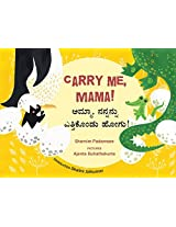 Carry Me, Mama!/Amma, Nannanu Ethikondu Hogo! (Bilingual: English/Kannada)