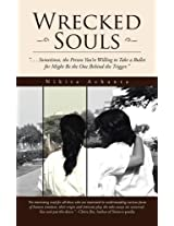 Wrecked Souls: . . . Sometimes, the Person You're Willing to Take a Bullet for Might Be the One Behind the Trigger.