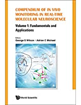 Compendium of in Vivo Monitoring in Real-Time Molecular Neuroscience: Fundamentals and Applications: 1