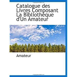 【クリックで詳細表示】Catalogue des Livres Composant La Bibliotheque d'Un Amateur: Amateur: 洋書