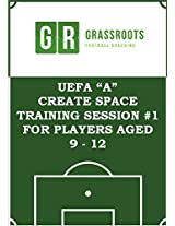 "Create Space - UEFA ""A"" soccer training programme to develop creating space for 9 - 12 year olds"