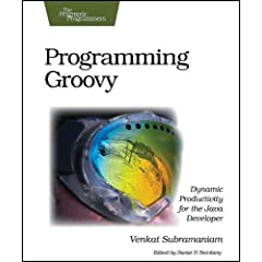 Programming Groovy: Dynamic Productivity for the Java Developer (The Pragmatic Programmers)