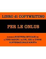 Libro di copywriting per le onlus: tecniche di scrittura efficace per il fund raising tra pnl, seo ed ipnosi conversazionale scritta