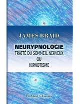 Neurypnologie. Traité du sommeil nerveux ou hipnotisme: Traduit de l'anglais par le d-r Jules Simon. Avec préface de C. E. Brown-Séquard (French Edition)