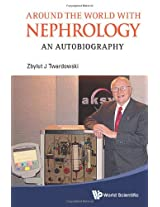 Around the World with Nephrology: An Autobiography