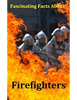 Fascinating Facts About Firefighters: Lots of pictures and facts about firefighters, fire trucks, fighting fires and rescuing people.