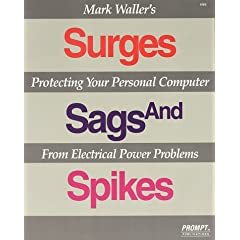 Mark Waller's Surges, Sags, and Spikes: Protecting Your Personal Computer from Electrical Power Problems