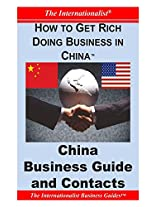 How to Get Rich Doing Business in China: China Business Guide and Contacts (Internationalist Business Guides)