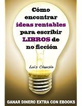 Cómo encontrar ideas rentables para escribir libros de no ficción: Ganar dinero extra con ebooks (Spanish Edition)