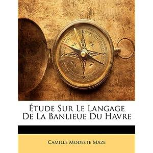 Tude Sur Le Langage de La Banlieue Du Havre