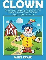 Clowns: Super-Fun-Malbuch-Serie Fur Kinder Und Erwachsene (Bonus: 20 Skizze Seiten)