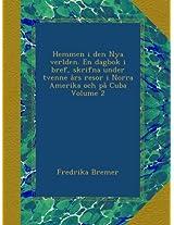 Hemmen i den Nya verlden. En dagbok i bref, skrifna under tvenne års resor i Norra Amerika och på Cuba Volume 2