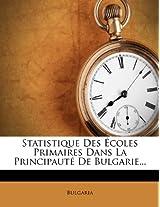 Statistique Des Ecoles Primaires Dans La Principaute de Bulgarie...