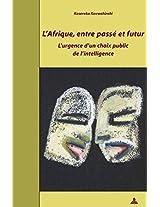 L'afrique, Entre Passe Et Futur: L'urgence D'un Choix Public De L'intelligence (Documents Pour L'Histoire Des Francophonies. Afriques)