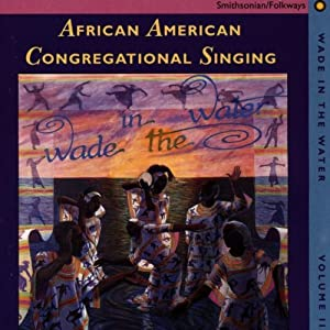 Wade in the Water Series Vol. 2 - African American Congregational Singing: Nine
