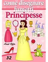 Disegno per Bambini: Come Disegnare Fumetti - Principesse (Imparate a Disegnare Vol. 32) (Italian Edition)
