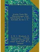 Irische Texte Mit Übersetzungen Und Wörterbuch: 1. -4. Ser., Extrabd. Zu Ser.1.-4...