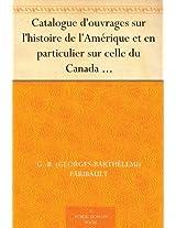 Catalogue d'ouvrages sur l'histoire de l'Amérique et en particulier sur celle du Canada de la Louisiane, de l'Acadie et autres lieux, ci-devant connus ... critiques, et littéraires (French Edition)