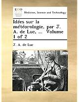 Idées sur la météorologie, par J. A. de Luc, ... Volume 1 of 2