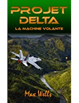 Projet Delta: La machine volante (French Edition)