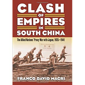Clash of Empires in South China: The Allied Nations' Proxy War With Japan, 1935-1941 (Modern War Studies)