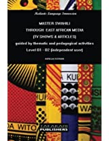 MASTER SWAHILI  THROUGH  EAST AFRICAN MEDIA   (TV shows & Articles): guided by thematic and pedagogical activities - Level B1 - B2 (independent user): Volume 1 (Mediarts Language Immersion - Swahili)