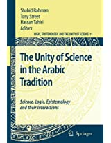 The Unity of Science in the Arabic Tradition: Science, Logic, Epistemology and their Interactions (Logic, Epistemology, and the Unity of Science)