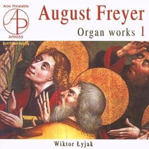 August Freyer: Organ Works Vol