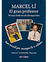 Marcel-Lí, El gran profesor.: 50 anys dedicats als discapacitats 50 anys dedicats als discapacitats (Catalan Edition)