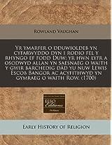 Yr Ymarfer O Dduwioldeb Yn Cyfarwyddo Dyn I Rodio Fel y Rhyngo Ef Fodd Duw: Yr Hwn Lyfr a Osodwyd Allan Yn Saesnaeg O Waith y Gwir Barchedig Dad Yu ... AC Acyfithwyd Yn Gymraeg O Waith Row. (1700)