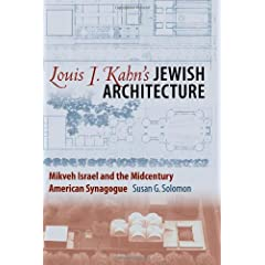 Louis I. Kahn's Jewish Architecture: Mikveh Israel and the Midcentury American Synagogue (American Jewish History, Culture, and Life)