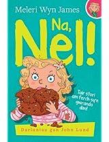Na, Nel! - Tair Stori am Ferch sy'n Gwrando Dim: Addas i ddarllenwyr 6-10 oed (Welsh Edition)