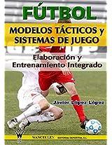 Fútbol: modelos tácticos y sistemas de juego: Elaboración y entrenamiento integrado (Spanish Edition)