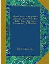 Sancti Aurelii Augustini Episcopi De Civitate Dei: Libri Xxii: Tertium Recognovit B. Dombart ...
