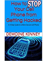 How to Stop Your Cell Phone from Getting Hacked: A 4 Step Guide to a More Secure Cell Phone