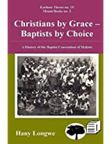 Christians by Grace Baptists by Choice. a History of the Baptist Convention of Malawi