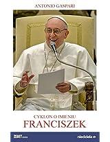 Cyklon o imieniu Franciszek: Papiez, ktory przybyl z konca swiata