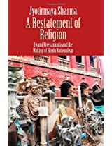 A Restatement of Religion - Swami Vivekananda and the Making of the Hindu Nationalism