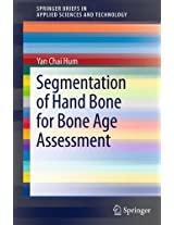 Segmentation of Hand Bone for Bone Age Assessment (SpringerBriefs in Applied Sciences and Technology)