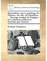 Dissertation sur le jardinage de l'Orient. Par Mr. de Chambers, ... Ouvrage traduit de l'anglais, avec plusieurs additions fournies par l'auteur.
