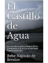 El Castillo de Agua: Una mirada en profundidad al clásico cuento dentro de un cuento del Rebe Najmán de Breslov (Spanish Edition)