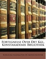 Fortegnelse Over Det Kgl. Kunstakademis Bibliothek