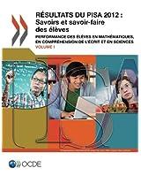 Pisa Resultats Du Pisa 2012: Savoirs Et Savoir-Faire Des Eleves (Volume I): Performance Des Eleves En Mathematiques, En Comprehension de L'Ecrit Et: Volume 1