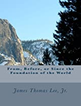 From, Before, or Since the Foundation of the World